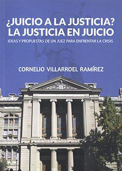 ¿JUICIO A LA JUSTICIA? OBRA DE CORNELIO VILLARROEL